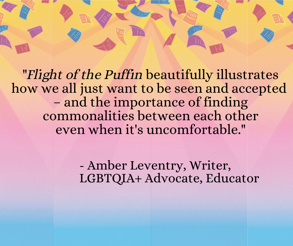 """Flight of the Puffin beautifully illustrates how we all just want to be seen and accepted  – and the importance of finding commonalities between each other even when it's uncomfortable."""