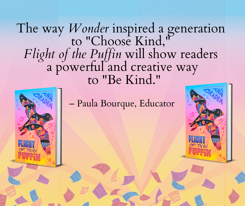 "The way Wonder inspired a generation  to ""Choose Kind,""  Flight of the Puffin will show readers  a powerful and creative way  to ""Be Kind."""